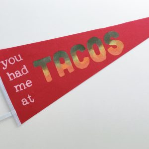 You had me at tacos quote pennant